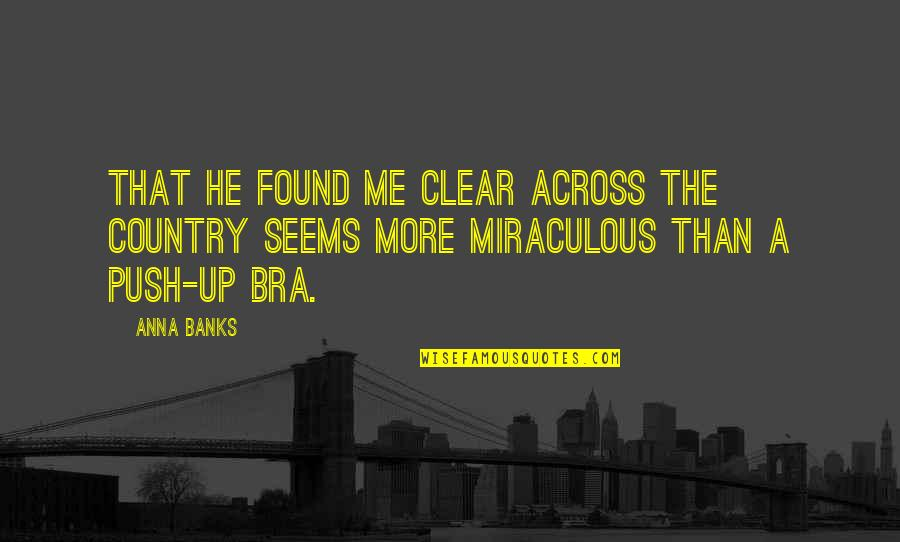 My Push Up Bra Quotes By Anna Banks: That he found me clear across the country