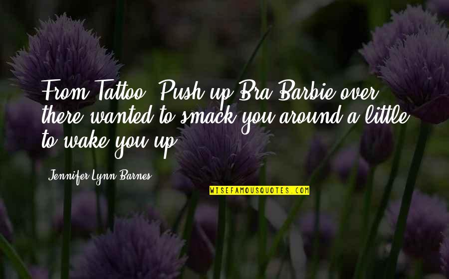 My Push Up Bra Quotes By Jennifer Lynn Barnes: From Tattoo- Push-up Bra Barbie over there wanted