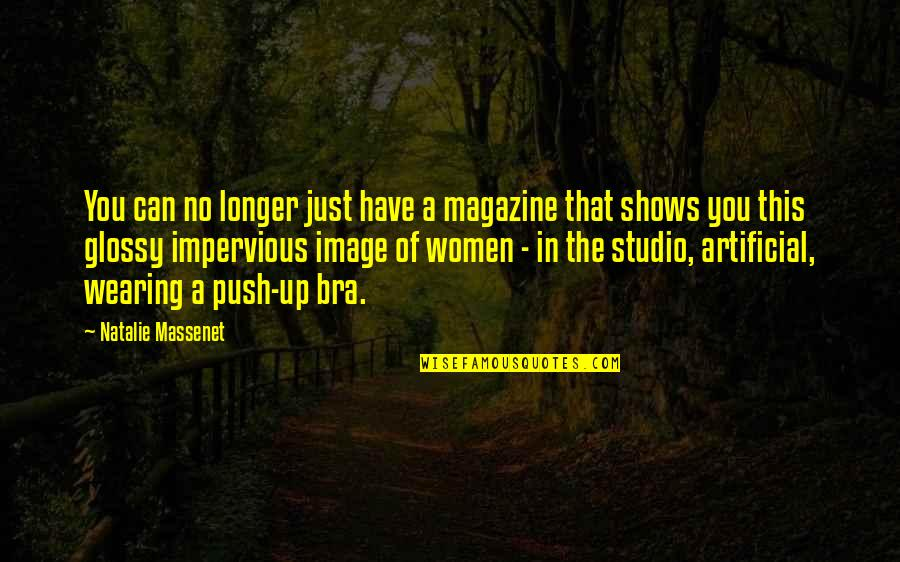 My Push Up Bra Quotes By Natalie Massenet: You can no longer just have a magazine