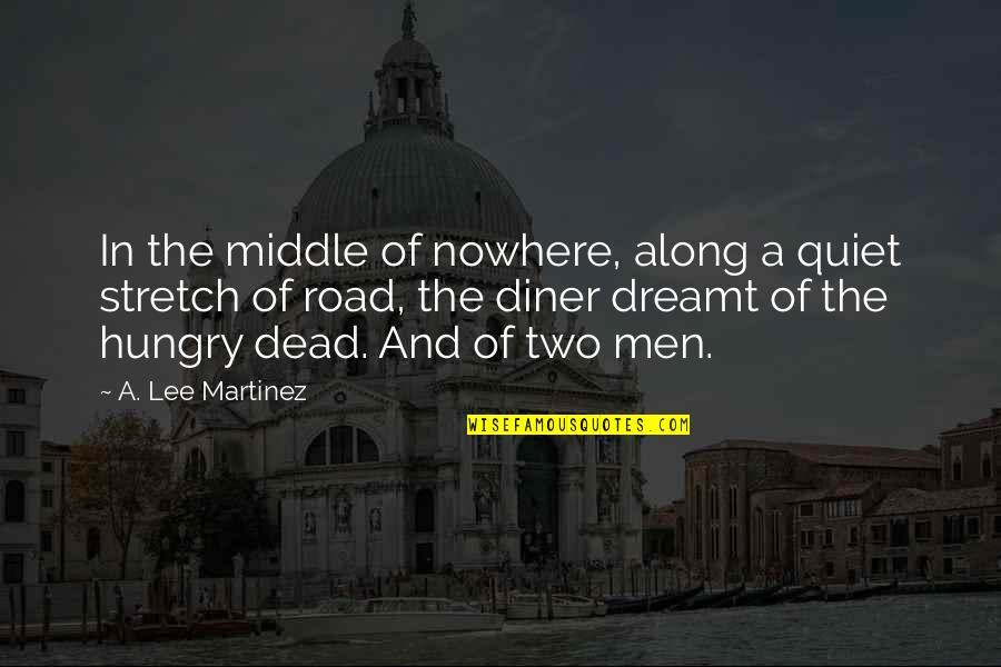 My Road To Nowhere Quotes By A. Lee Martinez: In the middle of nowhere, along a quiet