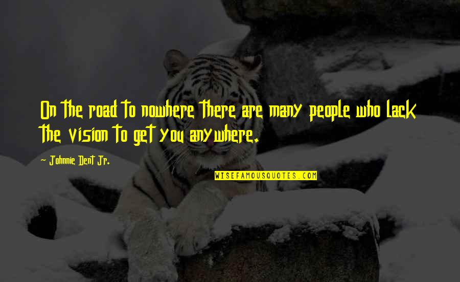 My Road To Nowhere Quotes By Johnnie Dent Jr.: On the road to nowhere there are many