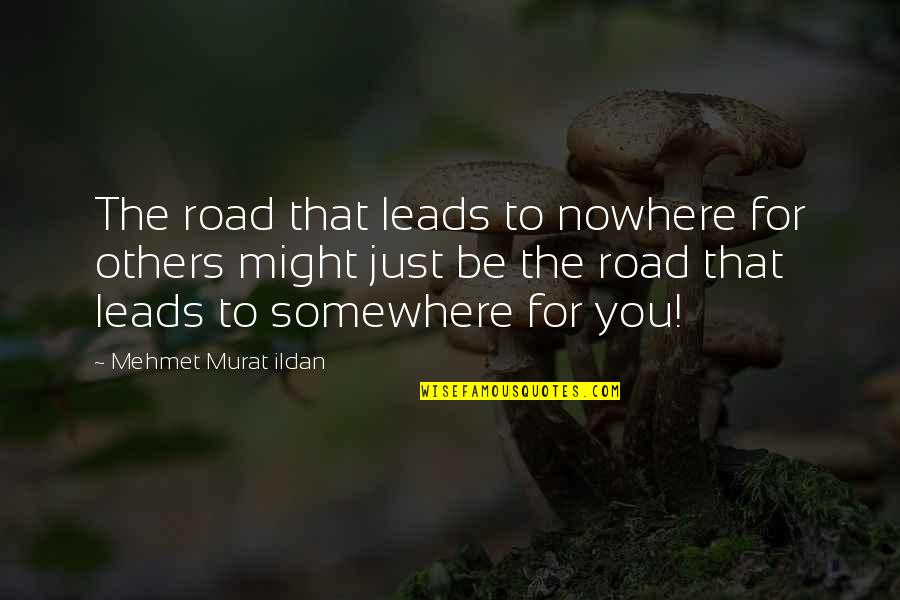 My Road To Nowhere Quotes By Mehmet Murat Ildan: The road that leads to nowhere for others