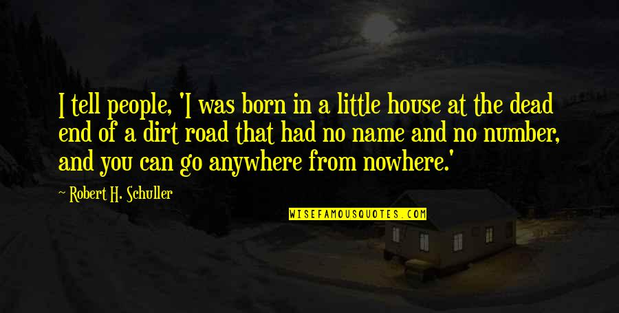 My Road To Nowhere Quotes By Robert H. Schuller: I tell people, 'I was born in a