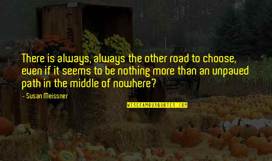 My Road To Nowhere Quotes By Susan Meissner: There is always, always the other road to