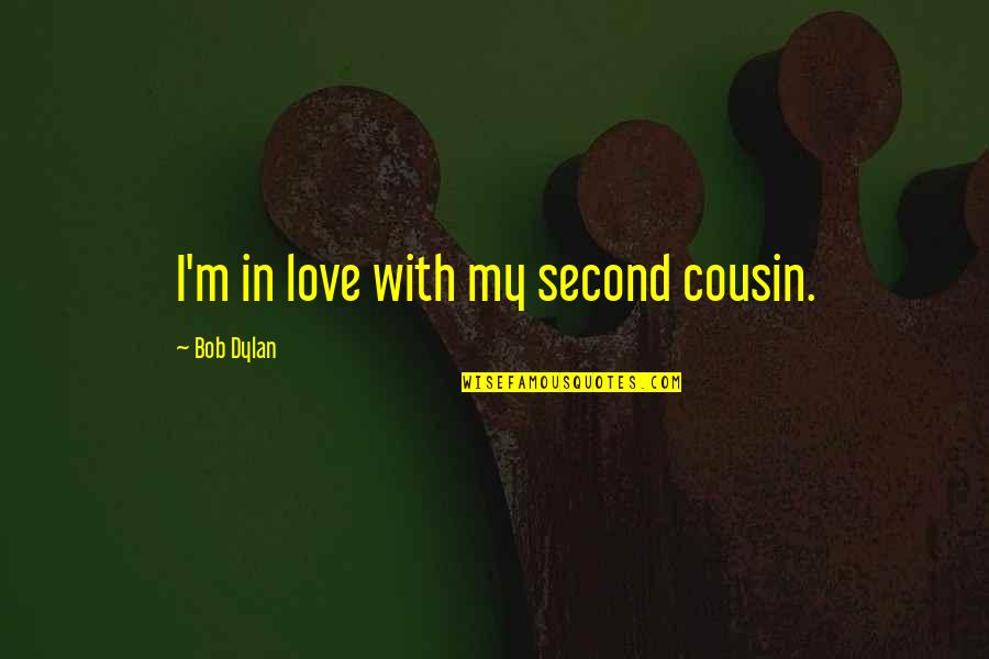 My Second Love Quotes By Bob Dylan: I'm in love with my second cousin.