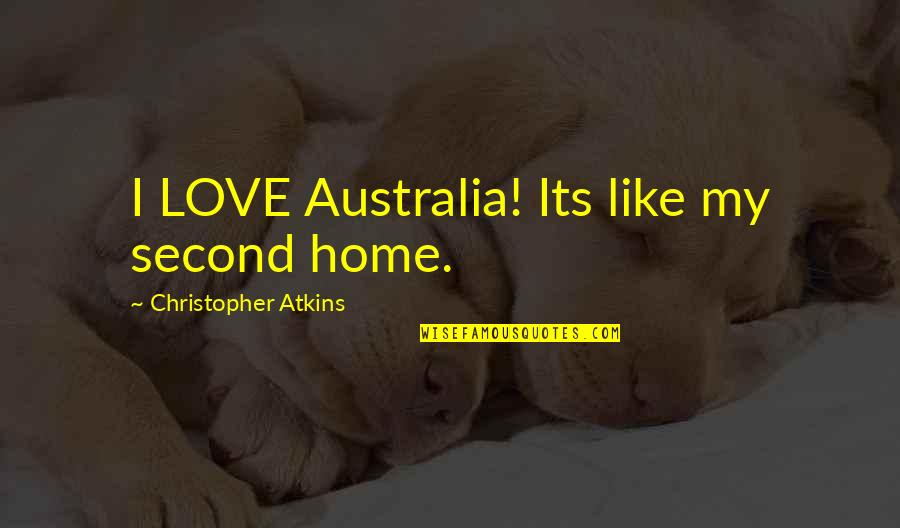 My Second Love Quotes By Christopher Atkins: I LOVE Australia! Its like my second home.