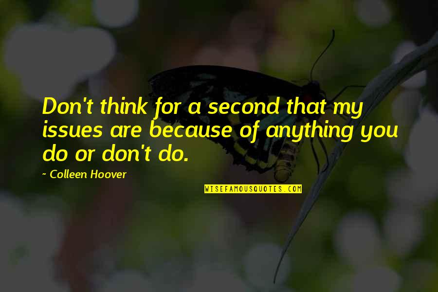 My Second Love Quotes By Colleen Hoover: Don't think for a second that my issues