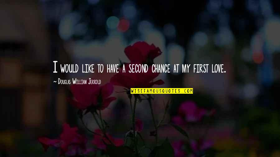 My Second Love Quotes By Douglas William Jerrold: I would like to have a second chance