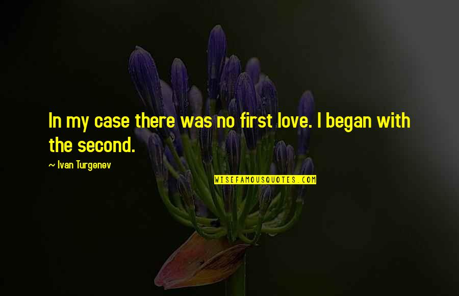 My Second Love Quotes By Ivan Turgenev: In my case there was no first love.