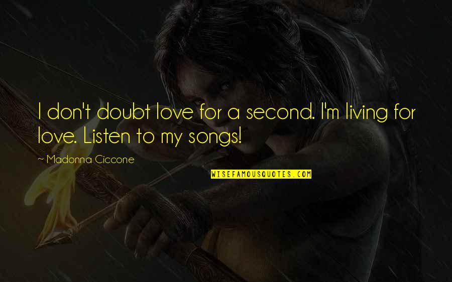 My Second Love Quotes By Madonna Ciccone: I don't doubt love for a second. I'm