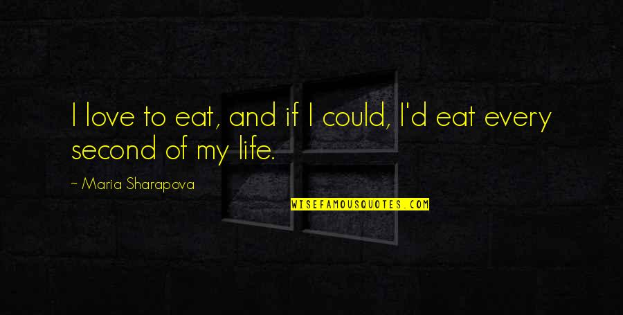 My Second Love Quotes By Maria Sharapova: I love to eat, and if I could,