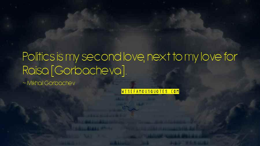 My Second Love Quotes By Mikhail Gorbachev: Politics is my second love, next to my