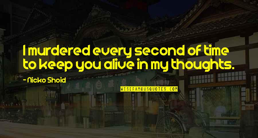 My Second Love Quotes By Nicko Shoid: I murdered every second of time to keep