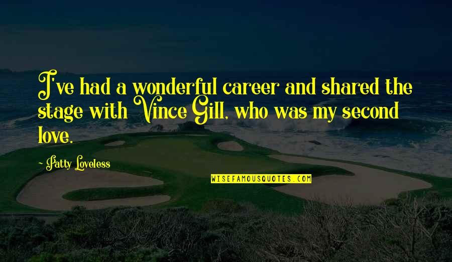 My Second Love Quotes By Patty Loveless: I've had a wonderful career and shared the