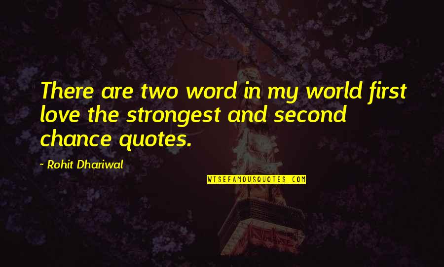 My Second Love Quotes By Rohit Dhariwal: There are two word in my world first