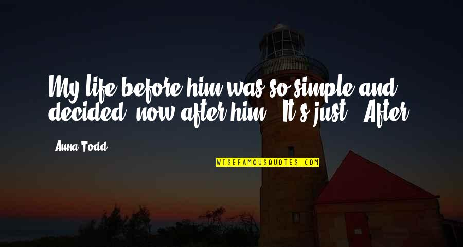 My Simple Life Quotes By Anna Todd: My life before him was so simple and