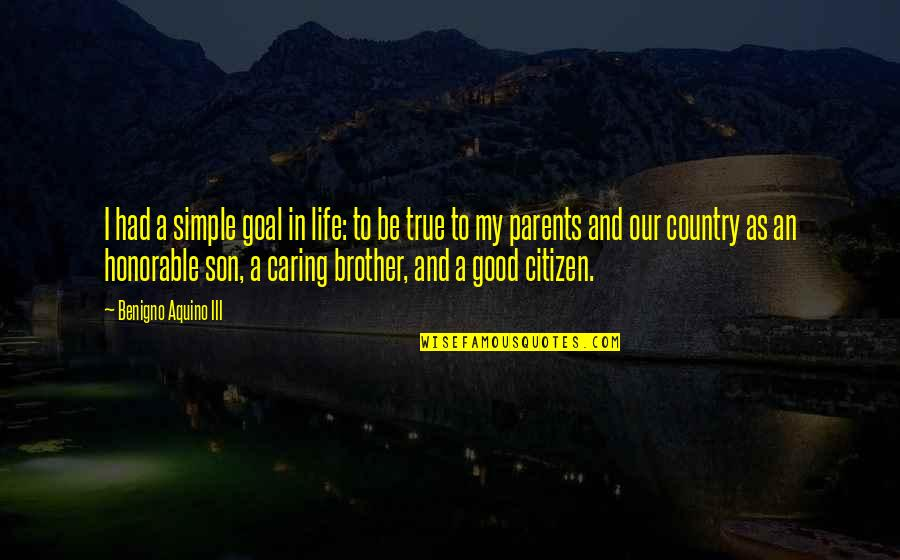 My Simple Life Quotes By Benigno Aquino III: I had a simple goal in life: to