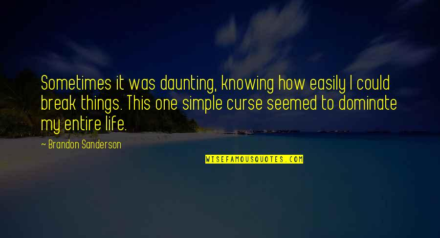 My Simple Life Quotes By Brandon Sanderson: Sometimes it was daunting, knowing how easily I