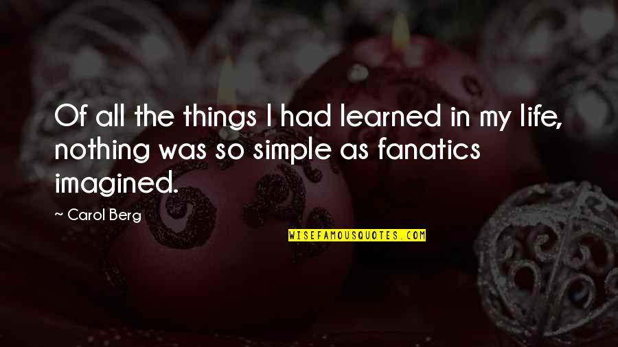 My Simple Life Quotes By Carol Berg: Of all the things I had learned in