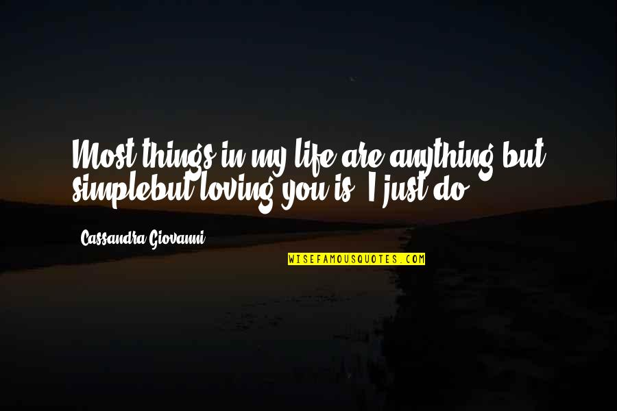 My Simple Life Quotes By Cassandra Giovanni: Most things in my life are anything but