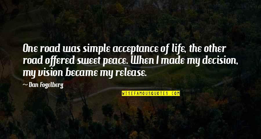 My Simple Life Quotes By Dan Fogelberg: One road was simple acceptance of life, the