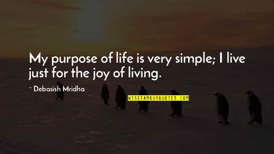 My Simple Life Quotes By Debasish Mridha: My purpose of life is very simple; I