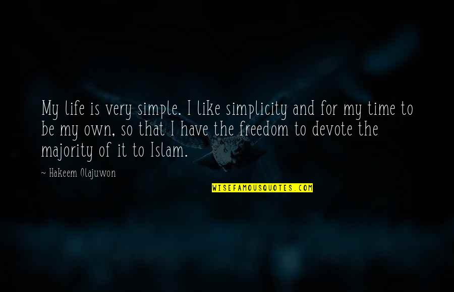 My Simple Life Quotes By Hakeem Olajuwon: My life is very simple. I like simplicity