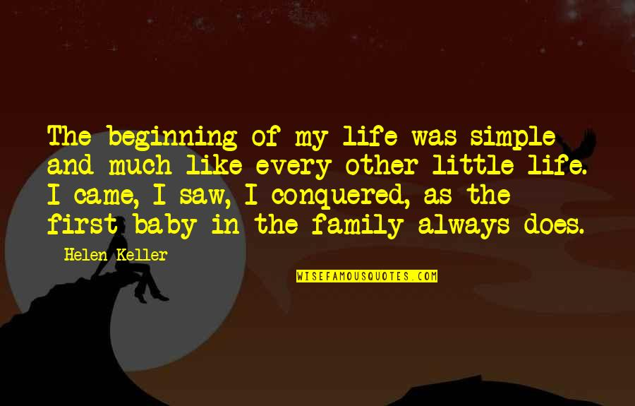 My Simple Life Quotes By Helen Keller: The beginning of my life was simple and