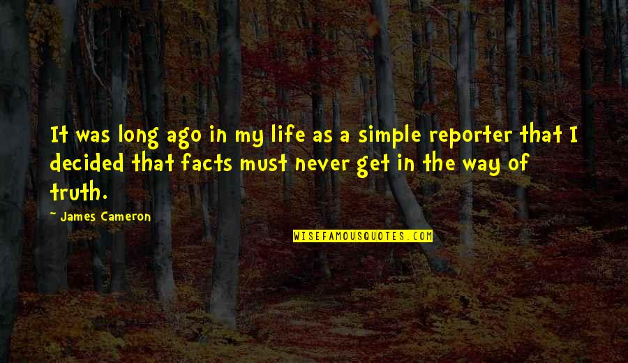 My Simple Life Quotes By James Cameron: It was long ago in my life as