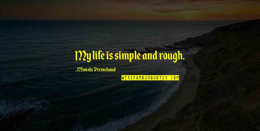 My Simple Life Quotes By Munshi Premchand: My life is simple and rough.