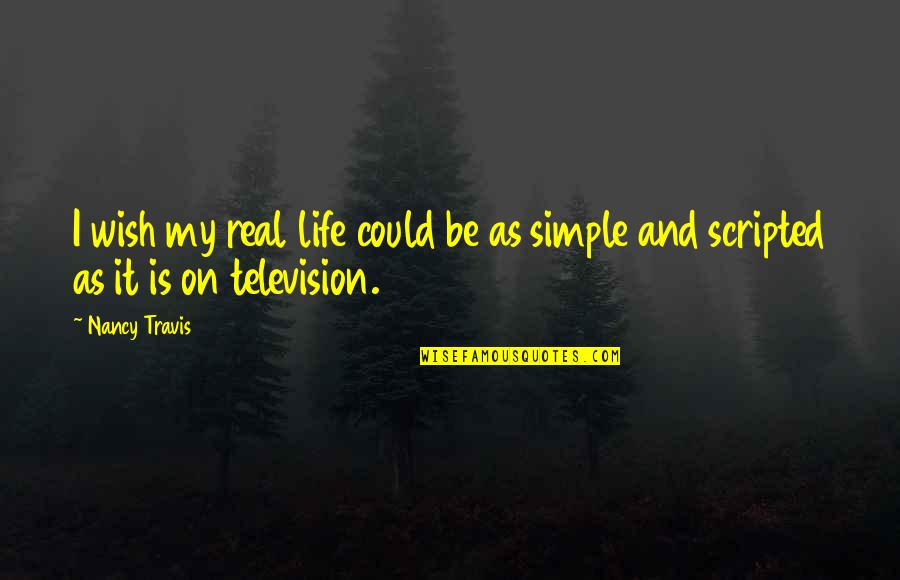 My Simple Life Quotes By Nancy Travis: I wish my real life could be as
