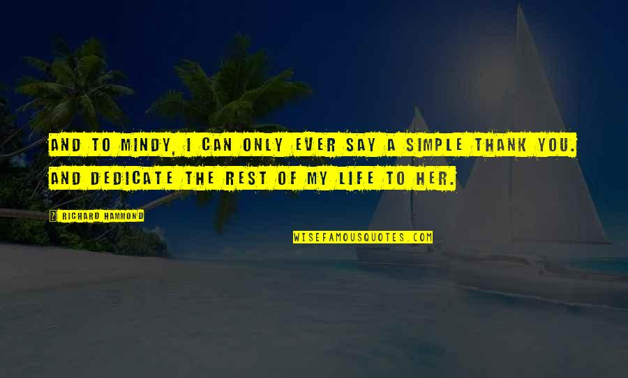 My Simple Life Quotes By Richard Hammond: And to Mindy, I can only ever say