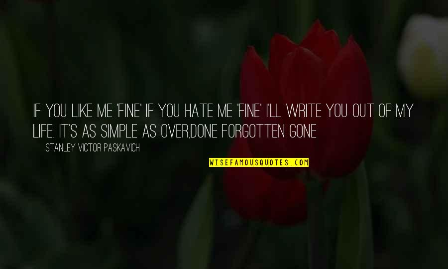 My Simple Life Quotes By Stanley Victor Paskavich: If you like me 'Fine' if you hate