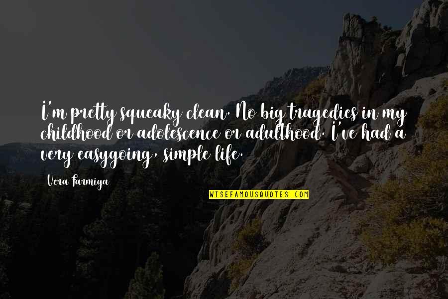 My Simple Life Quotes By Vera Farmiga: I'm pretty squeaky clean. No big tragedies in