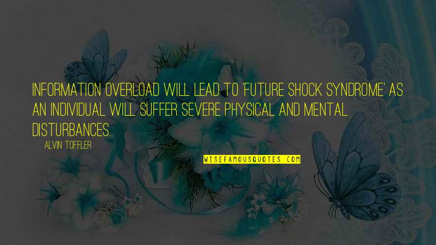 My Sister Doesn't Love Me Quotes By Alvin Toffler: Information overload will lead to 'future shock syndrome'