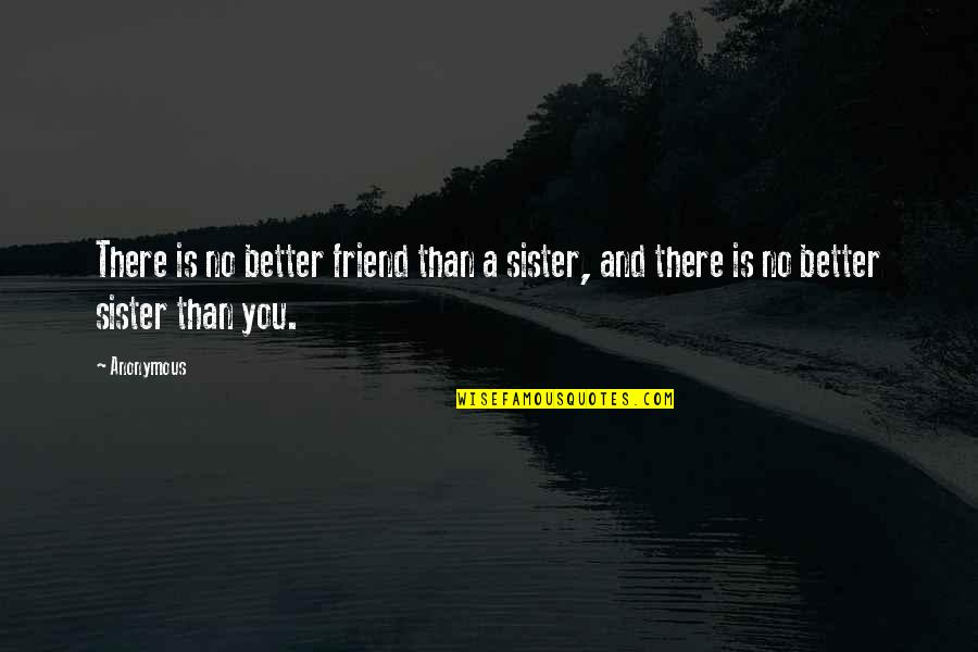 My Sister My Best Friend Quotes By Anonymous: There is no better friend than a sister,