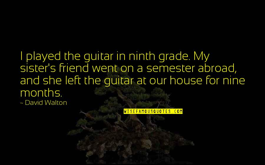 My Sister My Best Friend Quotes By David Walton: I played the guitar in ninth grade. My