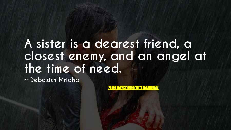 My Sister My Best Friend Quotes By Debasish Mridha: A sister is a dearest friend, a closest