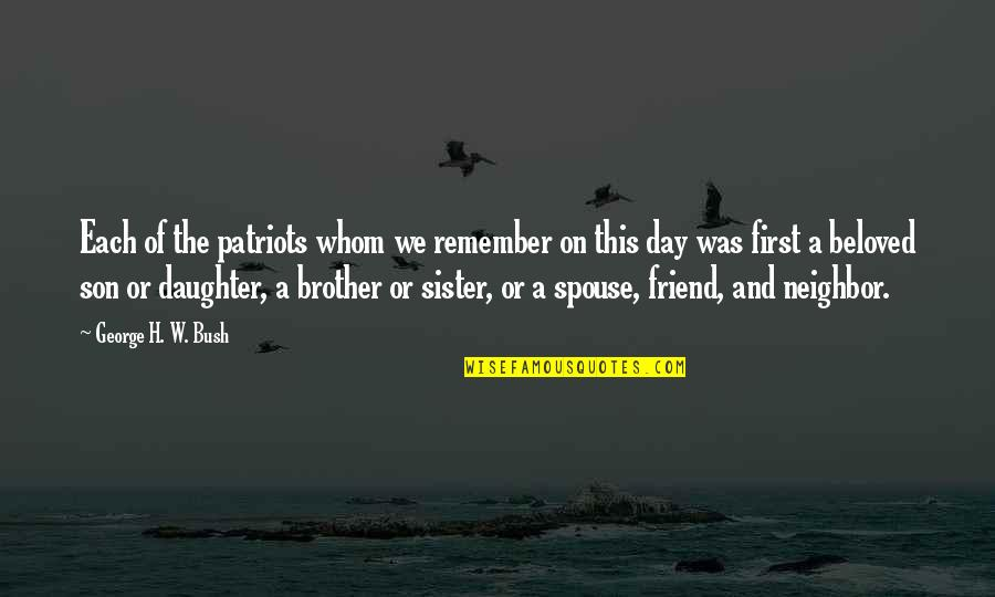 My Sister My Best Friend Quotes By George H. W. Bush: Each of the patriots whom we remember on