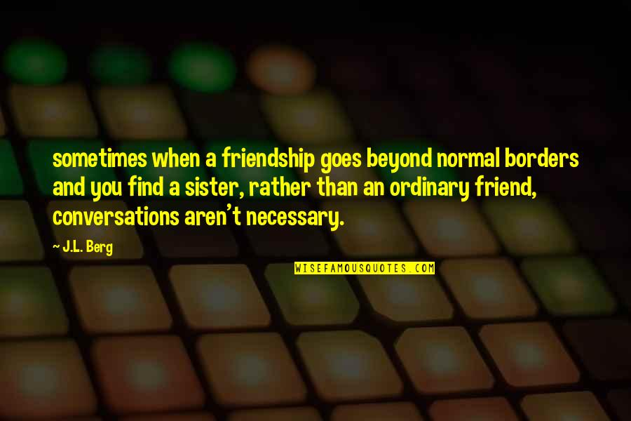 My Sister My Best Friend Quotes By J.L. Berg: sometimes when a friendship goes beyond normal borders
