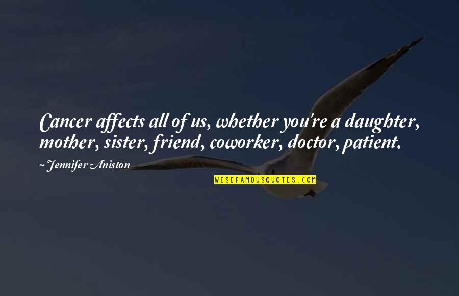My Sister My Best Friend Quotes By Jennifer Aniston: Cancer affects all of us, whether you're a