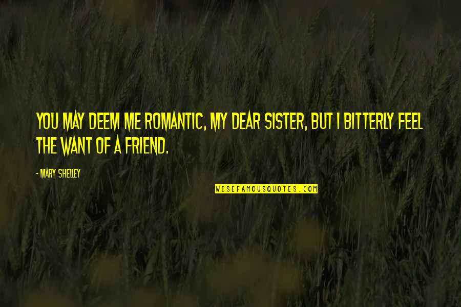 My Sister My Best Friend Quotes By Mary Shelley: You may deem me romantic, my dear sister,