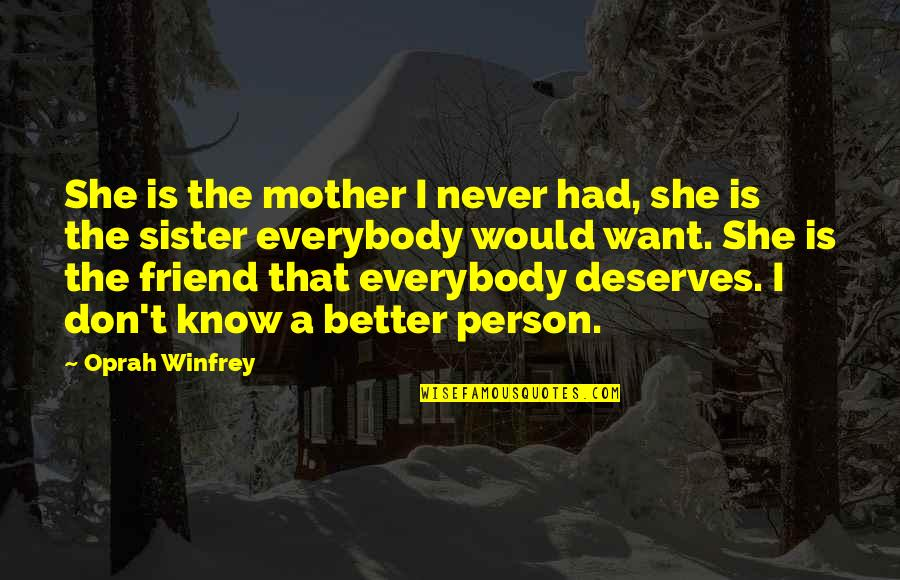 My Sister My Best Friend Quotes By Oprah Winfrey: She is the mother I never had, she