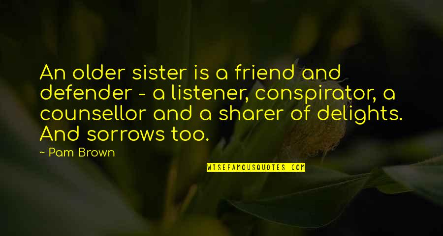 My Sister My Best Friend Quotes By Pam Brown: An older sister is a friend and defender