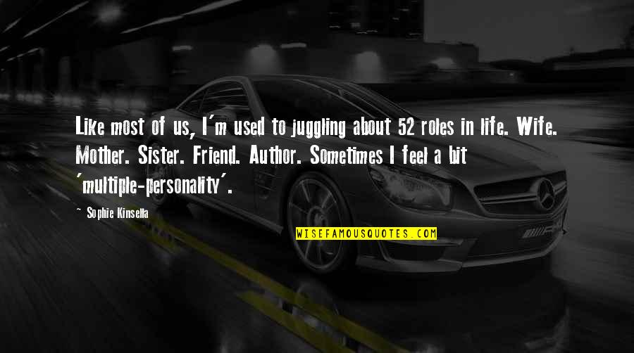 My Sister My Best Friend Quotes By Sophie Kinsella: Like most of us, I'm used to juggling