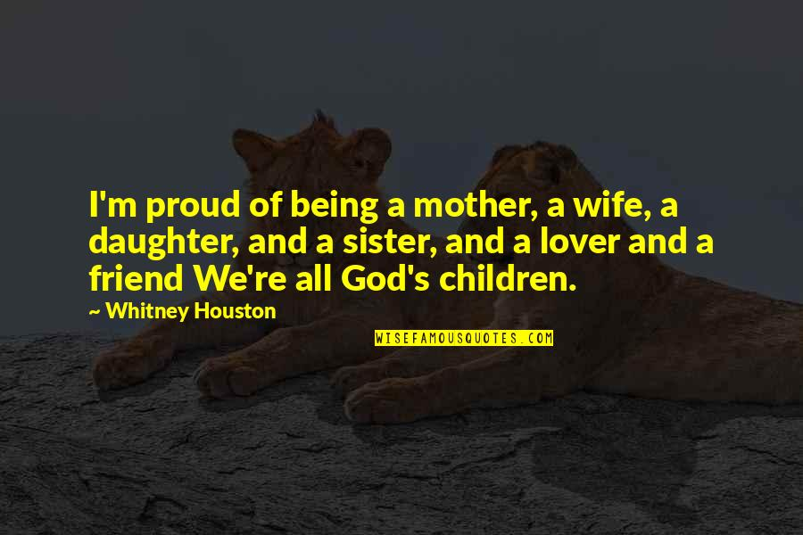 My Sister My Best Friend Quotes By Whitney Houston: I'm proud of being a mother, a wife,