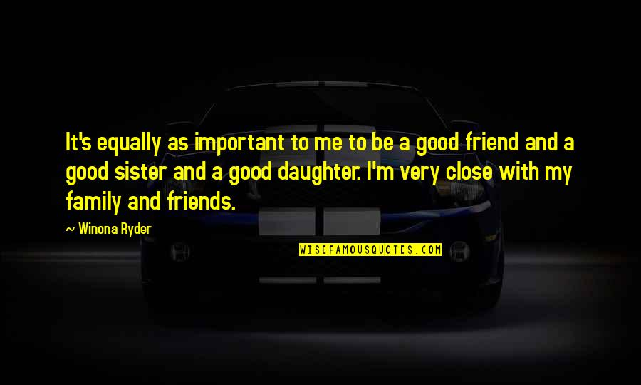 My Sister My Best Friend Quotes By Winona Ryder: It's equally as important to me to be
