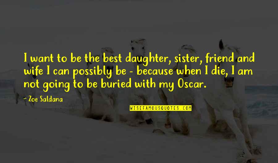 My Sister My Best Friend Quotes By Zoe Saldana: I want to be the best daughter, sister,