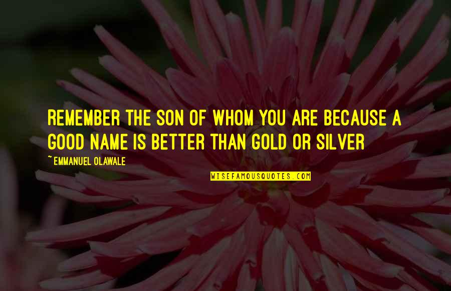 My Son Inspiration Quotes By Emmanuel Olawale: Remember the son of whom you are because