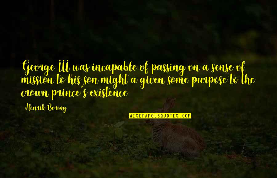 My Son Inspiration Quotes By Henrik Bering: George III was incapable of passing on a